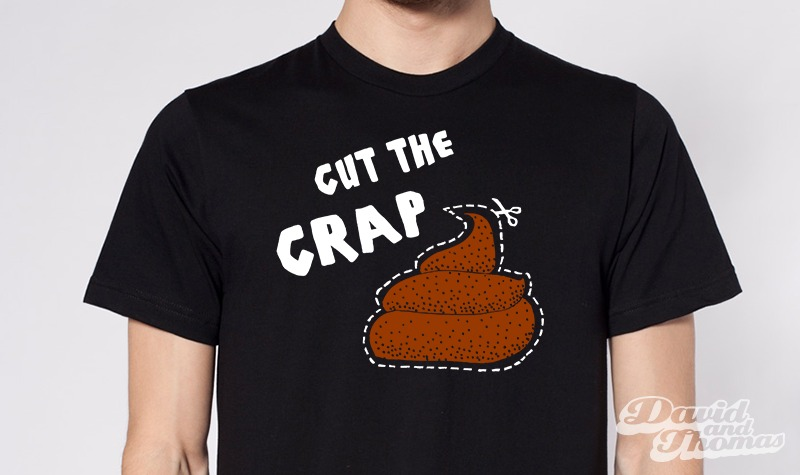 Cut the crap!
